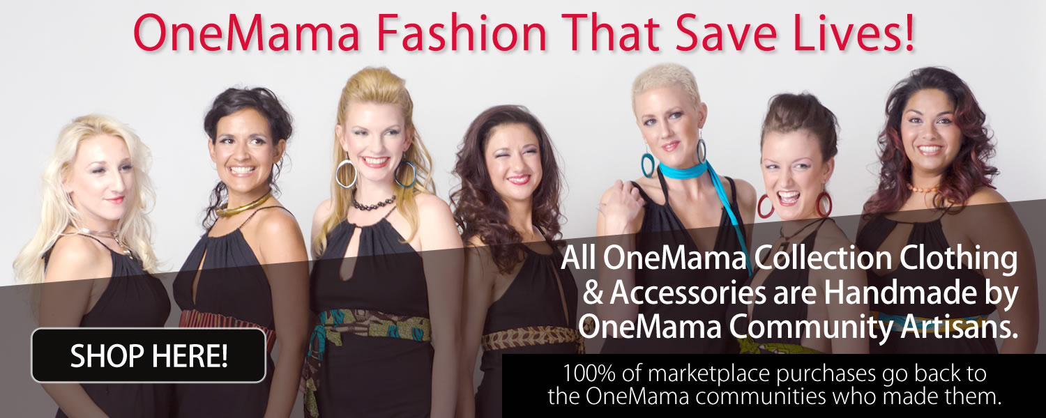 100% of the Proceeds from the OneMama Collection Goes to Help Fund OneMama.org
